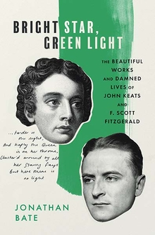 Bright Star, Green Light: The Beautiful Works and Damned Lives of John Keats and F. Scott Fitzgerald