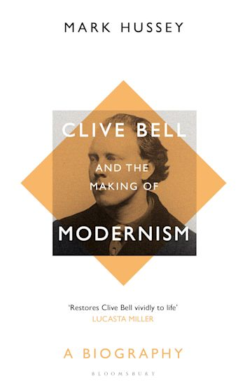 Clive Bell and the Making of Modernism: A Biography