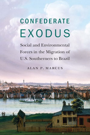 Confederate Exodus: Social and Environmental Forces in the Migration of U.S. Southerners to Brazil